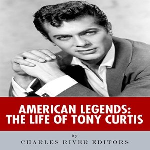 American Legends: The Life of Tony Curtis Audiobook By Charles River Editors cover art