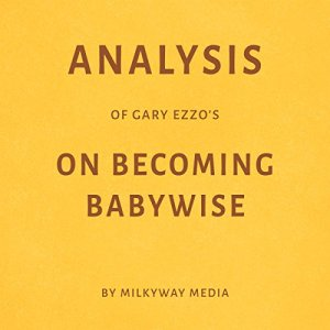 Analysis of Gary Ezzo's On Becoming Babywise Audiobook By Milkyway Media cover art