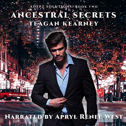 Ancestral Secrets: Book 3 in the Adept Solutions Series of Special Investigations for the Magickally Challenged: An Urban Fantasy Novella Audiobook By Teagan Kearney cover art