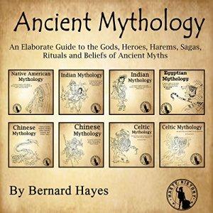 Ancient Mythology Audiobook By Bernard Hayes cover art