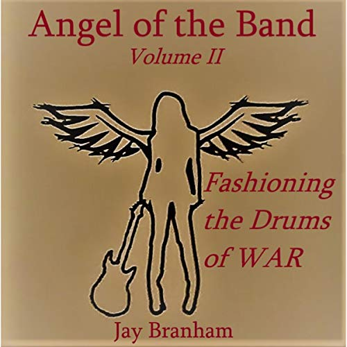 Angel of the Band (Vol 2): Fashioning the Drums of War Audiobook By Jay Branham cover art