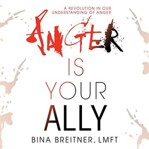 Anger Is Your Ally: A Revolution in Our Understanding of Anger Audiobook By Bina Breitner cover art