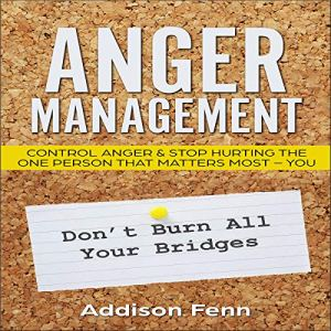 Anger Management: Control Anger & Stop Hurting the One Person That Matters Most - You Audiobook By Addison Fenn cover art