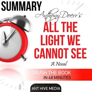 Anthony Doerr's All the Light We Cannot See: Summary & Review Audiobook By Ant Hive Media cover art