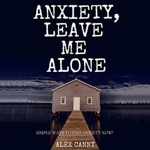 Anxiety, Leave Me Alone Audiobook By Alex Canny cover art