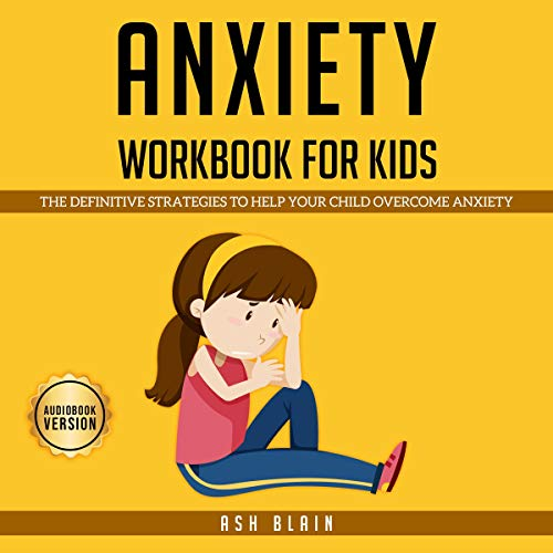 Anxiety Workbook for Kids Audiobook By Ash Blain cover art