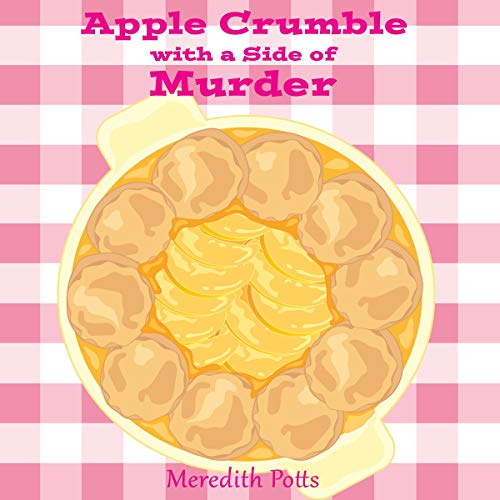 Apple Crumble with a Side of Murder Audiobook By Meredith Potts cover art
