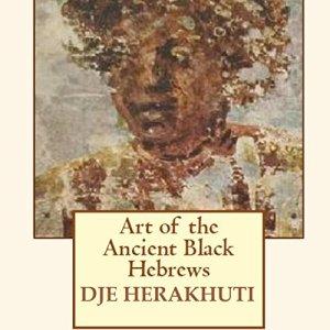 Art of the Ancient Black Hebrews Audiobook By Djehuti Herakhuti cover art