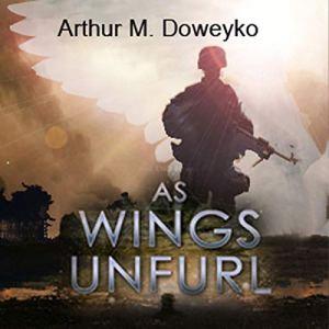 As Wings Unfurl Audiobook By Arthur M. Doweyko cover art