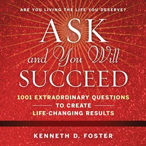 Ask and You Will Succeed Audiobook By Ken D. Foster cover art