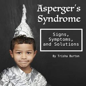 Asperger's Syndrome: Signs, Symptoms, and Solutions Audiobook By Trisha Burton cover art