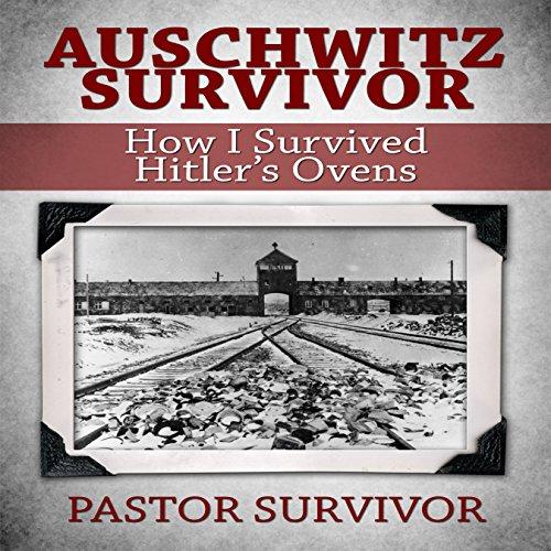 Auschwitz Survivor: How I Survived Hitler's Ovens Audiobook By Pastor Survivor cover art