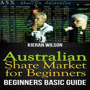 Australian Share Market for Beginners: Beginners Basic Guide Audiobook By Kieran Wilson cover art