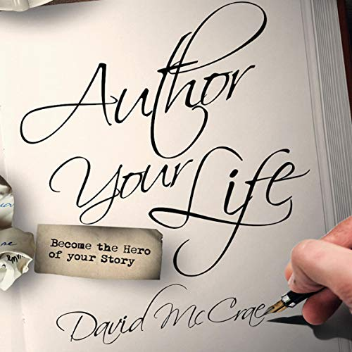Author Your Life: Become the Hero of Your Story Audiobook By David McCrae cover art