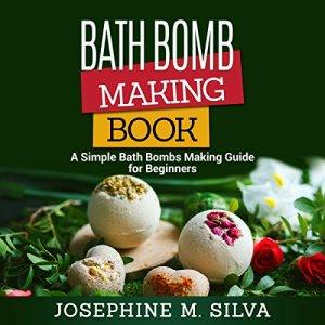 Bath Bomb Making Book Audiobook By Josephine M. Silva cover art