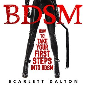 BDSM: How to Take Your First Steps into BDSM Audiobook By Scarlett Dalton cover art