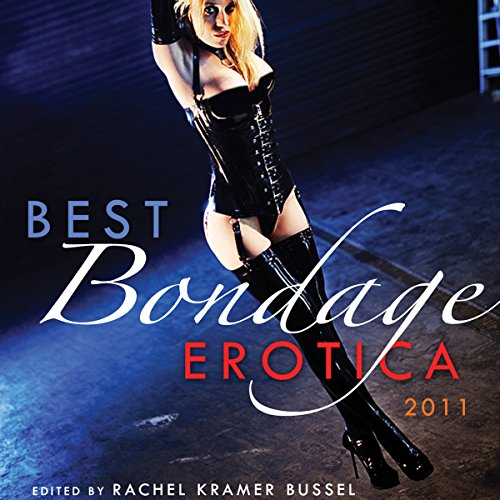 Best Bondage Erotica 2011 Audiobook By Rachel Kramer Bussel (Editor) cover art