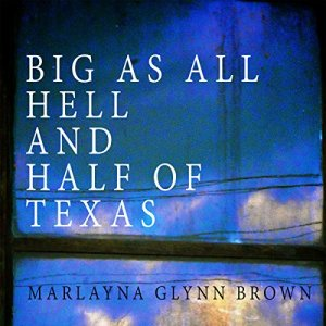Big as All Hell and Half of Texas Audiobook By Marlayna Glynn Brown cover art