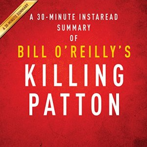 Bill O'Reilly and Martin Dugard's Killing Patton: The Strange Death of World War II's Most Audacious General Audiobook By Instaread Summaries cover art