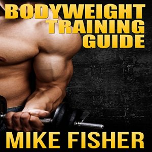 Bodyweight Training Guide Audiobook By Mike Fisher cover art