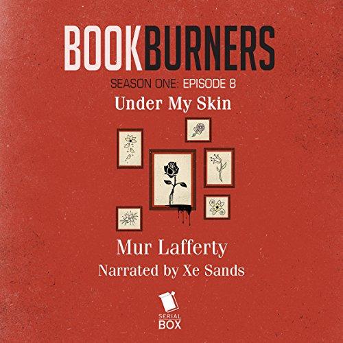 Bookburners, Episode 8: Under My Skin Audiobook By Mur Lafferty cover art