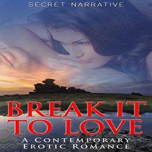 Break It to Love Audiobook By Secret Narrative cover art