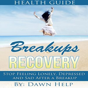 Breakups: Stop Feeling Lonely, Depressed and Sad After a Breakup Audiobook By Dawn Help cover art