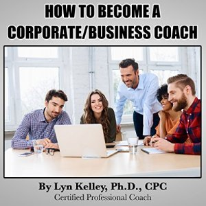 How to Become a Corporate/Business Coach Audiobook By Lyn Kelley cover art