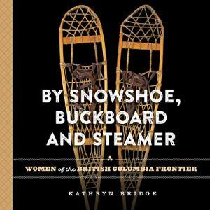 By Snowshoe, Buckboard and Steamer Audiobook By Kathryn Bridge cover art