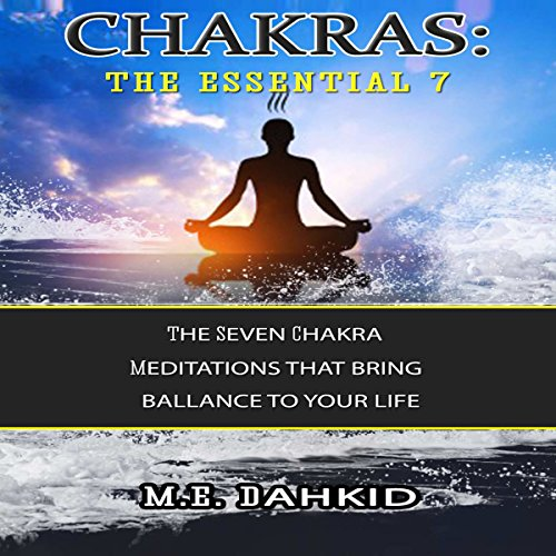 Chakras: The Essential 7 Audiobook By M.E. Dahkid cover art