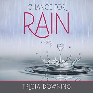 Chance for Rain: A Novel Audiobook By Tricia Downing cover art
