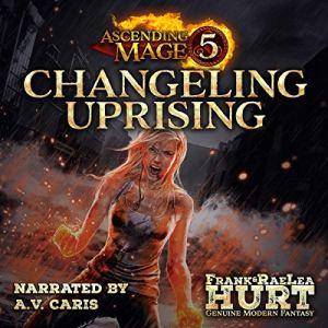 Changeling Uprising (A Modern Fantasy Thriller) Audiobook By Frank Hurt, RaeLea Hurt cover art