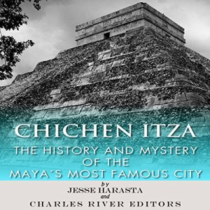 Chichen Itza Audiobook By Jesse Harasta, Charles River Editors cover art