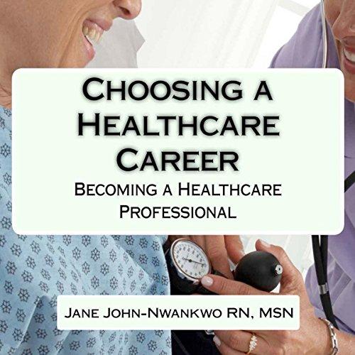 Choosing a Healthcare Career Audiobook By Jane John-Nwankwo cover art