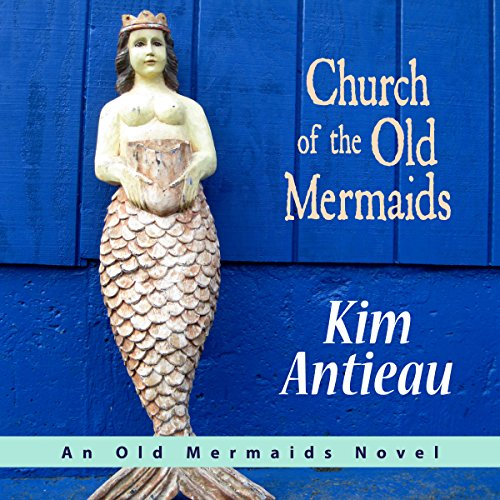 Church of the Old Mermaids Audiobook By Kim Antieau cover art