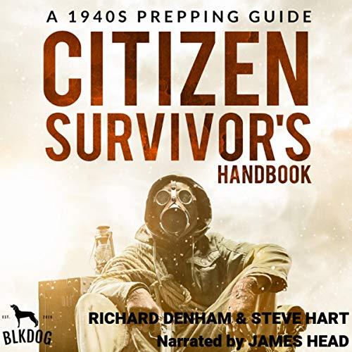 Citizen Survivor's Handbook: A 1940s Prepping Guide Audiobook By Richard Denham, Steve Hart cover art