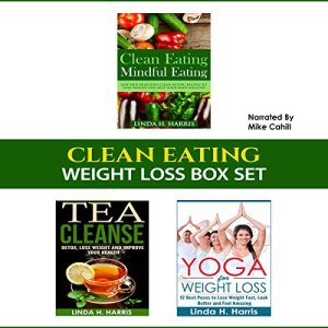 Clean Eating: Weight Loss Box Set: Clean Eating Recipes, Tea Cleanse, and Yoga for Weight Loss Audiobook By Linda H. Harris cover art