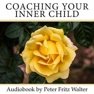 Coaching Your Inner Child Audiobook By Peter Fritz Walter cover art