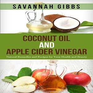 Coconut Oil and Apple Cider Vinegar Audiobook By Savannah Gibbs cover art