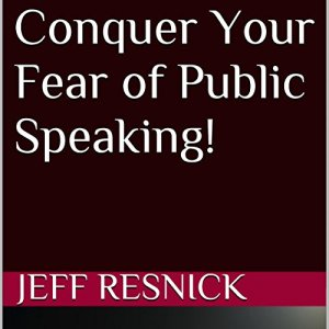 Conquer Your Fear of Public Speaking! Audiobook By Jeff Resnick cover art