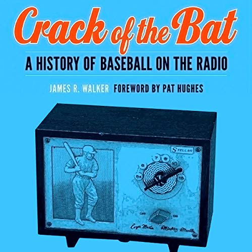 Crack of the Bat: A History of Baseball on the Radio Audiobook By James R. Walker cover art