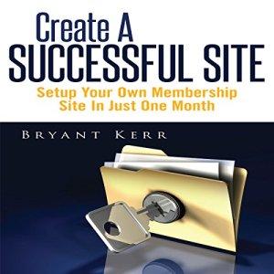 Create a Successful Site Audiobook By Bryant Kerr cover art