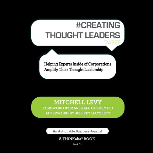 Creating Thought Leaders, Tweet Book 1 Audiobook By Mitchell Levy cover art