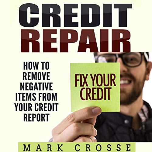 Credit Repair: How to Remove Negative Items from Your Credit Report Audiobook By Mark Crosse cover art