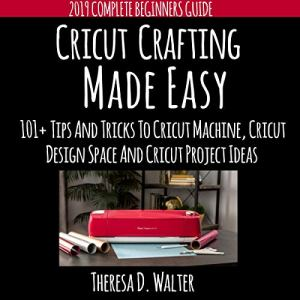 Cricut Crafting Made Easy Audiobook By Theresa Walter cover art