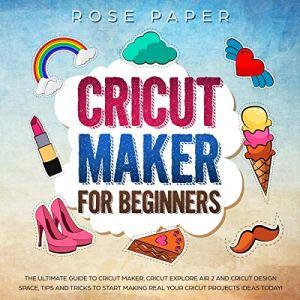 Cricut Maker for Beginners Audiobook By Rose Paper cover art