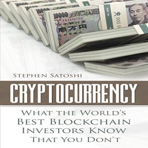Cryptocurrency: What the World's Best Blockchain Investors Know - That You Don't Audiobook By Stephen Satoshi cover art
