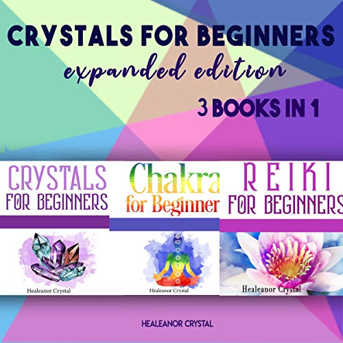 Crystals for Beginners Expanded Edition: 3 Books in 1 Audiobook By Healeanor Crystal cover art