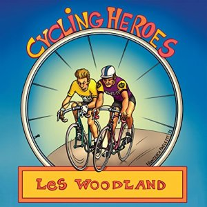 Cycling Heroes Audiobook By Les Woodland cover art