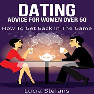 Dating: Advice for Women over 50 Audiobook By Lucia Stefans cover art